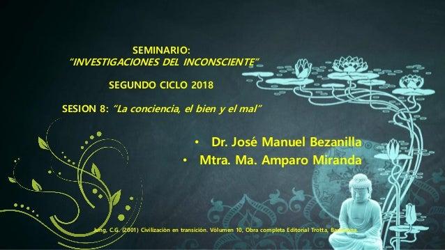 """SEMINARIO: """"INVESTIGACIONES DEL INCONSCIENTE"""" SEGUNDO CICLO 2018 SESION 8: """"La conciencia, el bien y el mal"""" • Dr. José Ma..."""