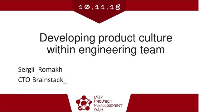 Developing product culture within engineering team Sergii Romakh CTO Brainstack_