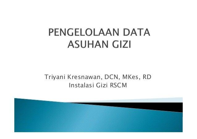 Triyani Kresnawan, DCN, MKes, RD Instalasi Gizi RSCM