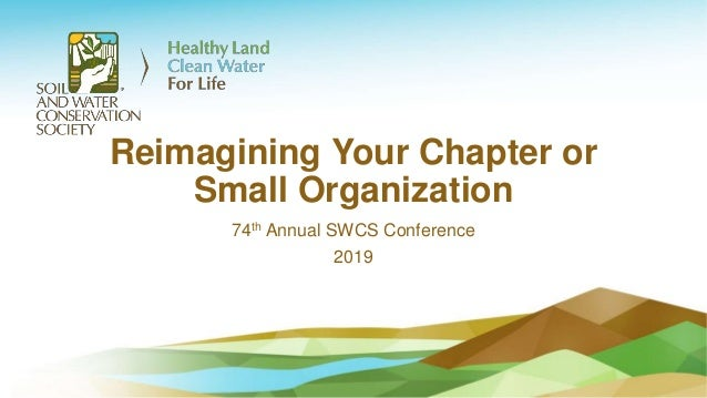 Reimagining Your Chapter or Small Organization 74th Annual SWCS Conference 2019