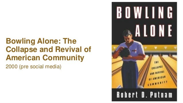 WWW.SWCS.ORG Bowling Alone: The Collapse and Revival of American Community 2000 (pre social media)