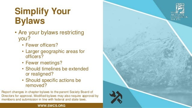 WWW.SWCS.ORG Simplify Your Bylaws • Are your bylaws restricting you? • Fewer officers? • Larger geographic areas for offic...