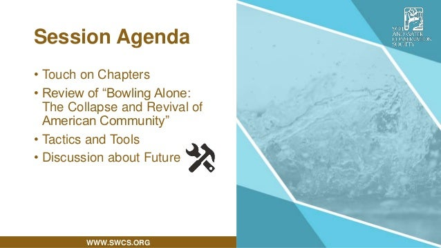 """WWW.SWCS.ORG Session Agenda • Touch on Chapters • Review of """"Bowling Alone: The Collapse and Revival of American Community..."""