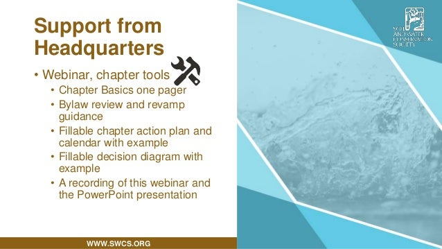 WWW.SWCS.ORG • Webinar, chapter tools • Chapter Basics one pager • Bylaw review and revamp guidance • Fillable chapter act...