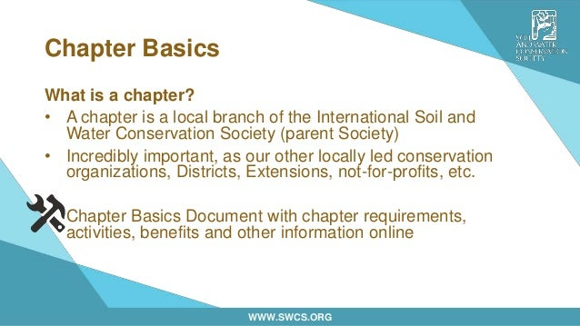 WWW.SWCS.ORG Chapter Basics What is a chapter? • A chapter is a local branch of the International Soil and Water Conservat...