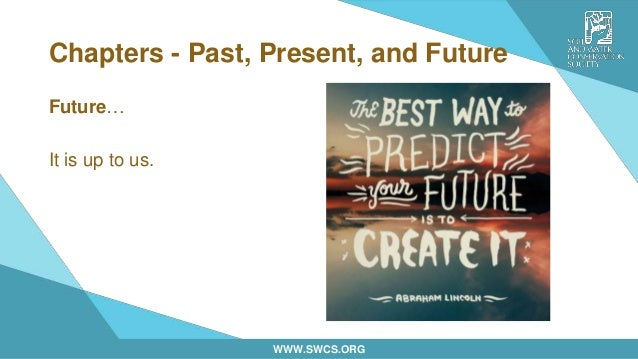 WWW.SWCS.ORG Chapters - Past, Present, and Future Future… It is up to us.