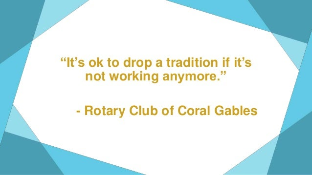 """""""It's ok to drop a tradition if it's not working anymore."""" - Rotary Club of Coral Gables"""