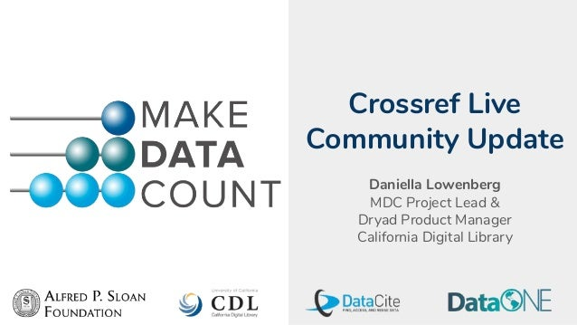 Crossref Live Community Update Daniella Lowenberg MDC Project Lead & Dryad Product Manager California Digital Library
