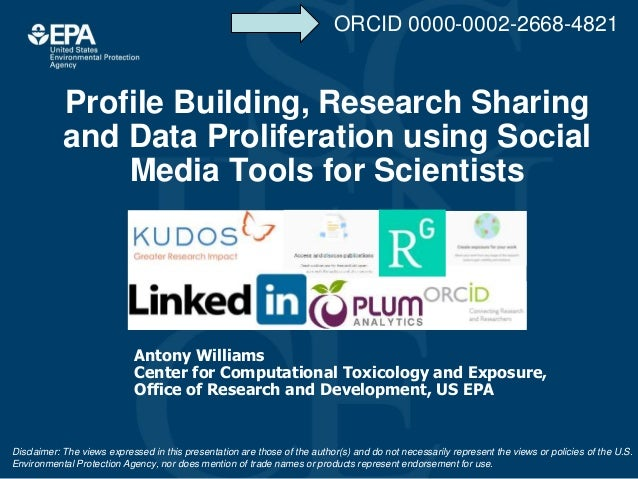 Profile Building, Research Sharing and Data Proliferation using Social Media Tools for Scientists Antony Williams Center f...
