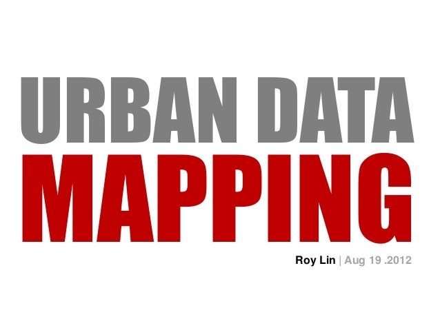 URBAN DATAMAPPINGRoy Lin | Aug 19 .2012