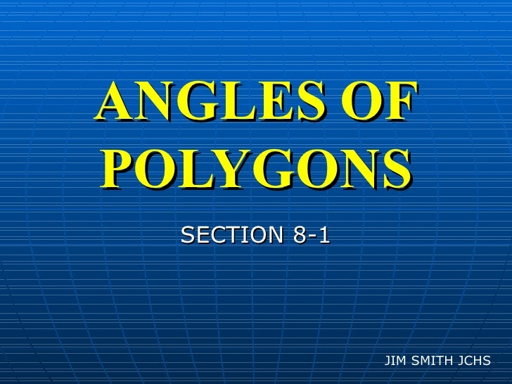 ANGLES   OF   POLYGONS SECTION 8-1 JIM SMITH JCHS