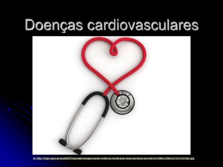 Doenças cardiovasculares In: http://imgs.sapo.pt/saude2010/uploads/images/saude-medicina/medicacao-doencas/doencas/enfarte...