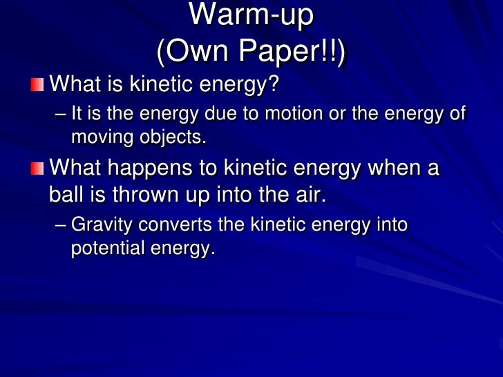 Warm-up(Own Paper!!)<br />What is kinetic energy?<br />It is the energy due to motion or the energy of moving objects.<br ...