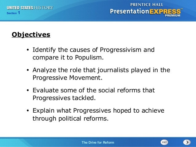 125  Section Chapter  Section  1  Objectives •  Identify the causes of Progressivism and compare it to Populism.  •  Analy...