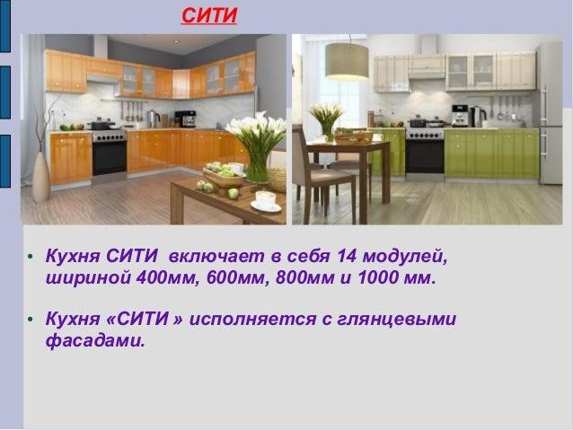 СИТИ ● Кухня СИТИ включает в себя 14 модулей, шириной 400мм, 600мм, 800мм и 1000 мм. ● Кухня «СИТИ » исполняется с глянцев...
