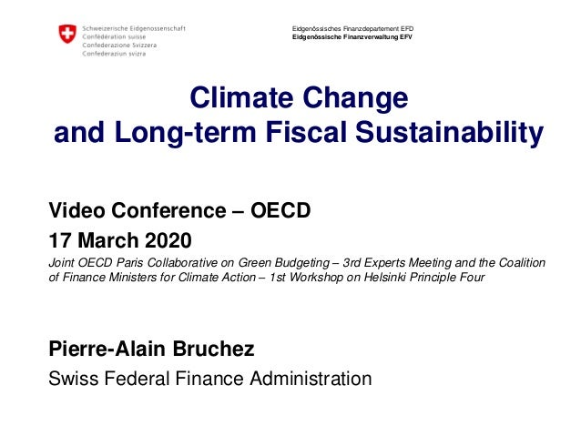 Eidgenössisches Finanzdepartement EFD Eidgenössische Finanzverwaltung EFV Climate Change and Long-term Fiscal Sustainabili...