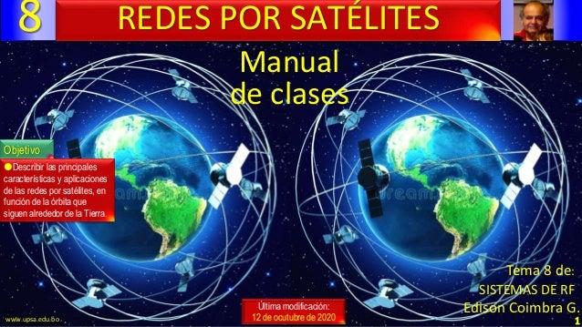 8 1 Manual de clases Última modificación: 12 de ocutubre de 2020 REDES POR SATÉLITES Objetivo Describir las principales c...