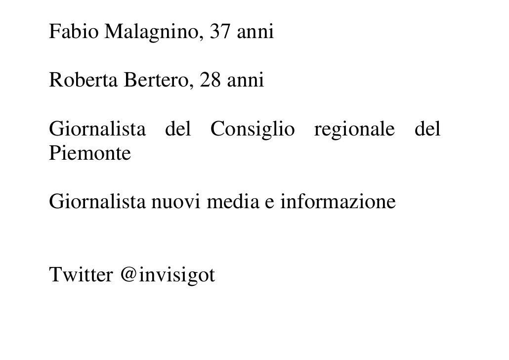 Fabio Malagnino, 37 anniRoberta Bertero, 28 anniGiornalista del Consiglio regionale delPiemonteGiornalista nuovi media e i...