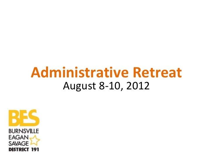 Administrative Retreat    August 8-10, 2012