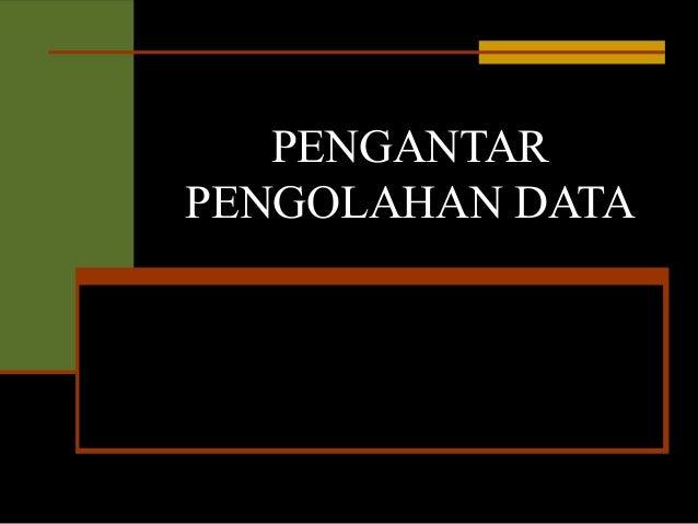 PENGANTAR PENGOLAHAN DATA