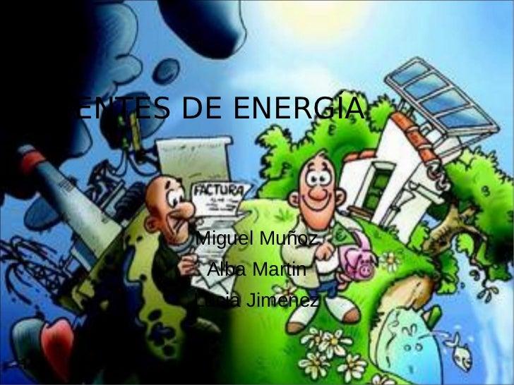 FUENTES DE ENERGÍA        Miguel Muñoz         Alba Martin        Lucia Jimenez