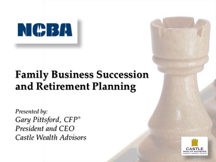 Family Business Successionand Retirement PlanningPresented by:Gary Pittsford, CFP ®President and CEOCastle Wealth Advisors