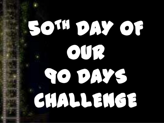 50TH DAY OF OUR 90 DAYS CHALLENGE
