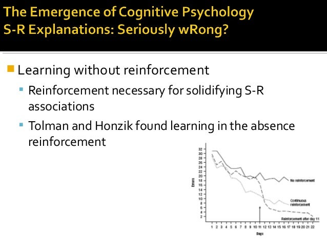  Learning without reinforcement  Reinforcement necessary for solidifying S-R associations  Tolman and Honzik found lear...