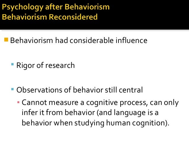  Behaviorism had considerable influence  Rigor of research  Observations of behavior still central ▪ Cannot measure a c...