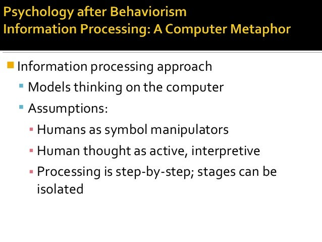  Information processing approach  Models thinking on the computer  Assumptions: ▪ Humans as symbol manipulators ▪ Human...