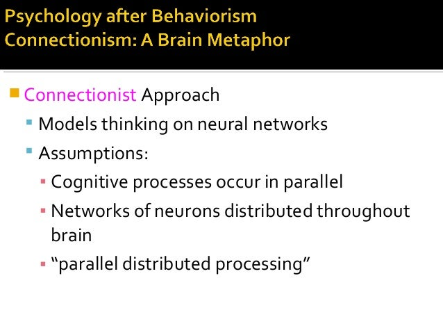  Connectionist Approach  Models thinking on neural networks  Assumptions: ▪ Cognitive processes occur in parallel ▪ Net...