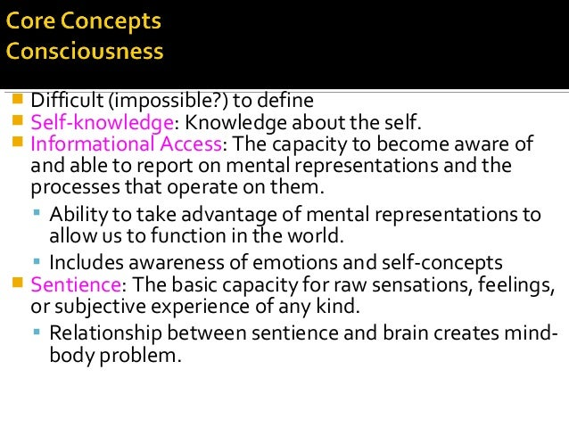  Difficult (impossible?) to define  Self-knowledge: Knowledge about the self.  Informational Access: The capacity to be...