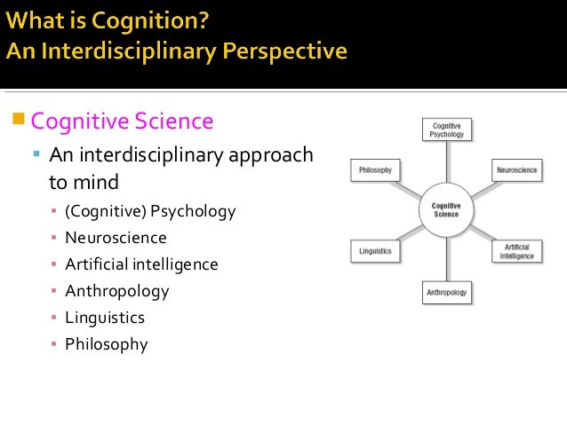  Cognitive Science  An interdisciplinary approach to mind ▪ (Cognitive) Psychology ▪ Neuroscience ▪ Artificial intellige...