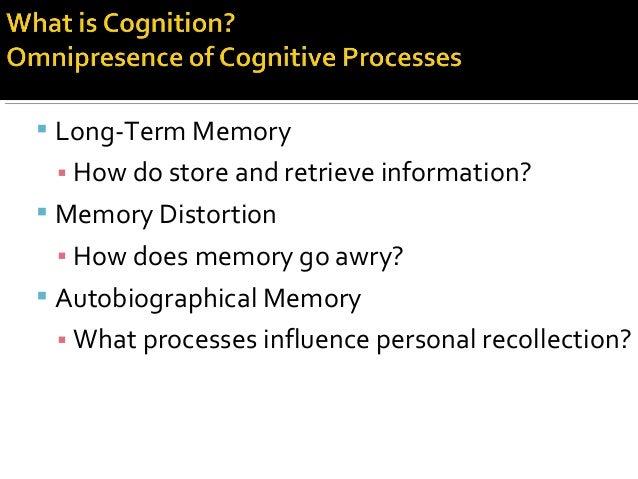  Long-Term Memory ▪ How do store and retrieve information?  Memory Distortion ▪ How does memory go awry?  Autobiographi...