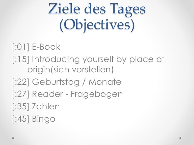 Ziele des Tages (Objectives) [:01] E-Book [:15] Introducing yourself by place of origin(sich vorstellen) [:22] Geburtstag ...