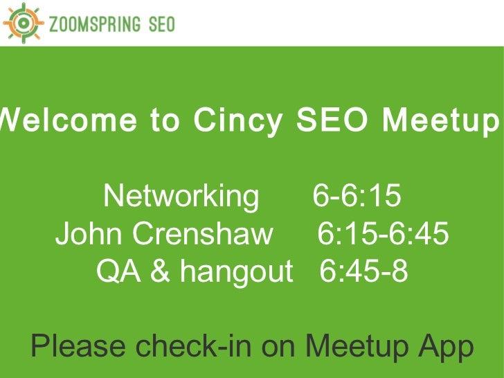 Welcome to Cincy SEO Meetup!      Networking  6-6:15   John Crenshaw 6:15-6:45     QA & hangout 6:45-8  Please check-in on...