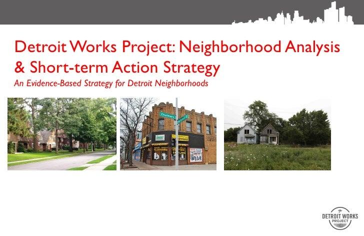 Detroit Works Project: Neighborhood Analysis& Short-term Action StrategyAn Evidence-Based Strategy for Detroit Neighborhoods