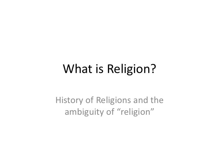 """What is Religion?History of Religions and the  ambiguity of """"religion"""""""