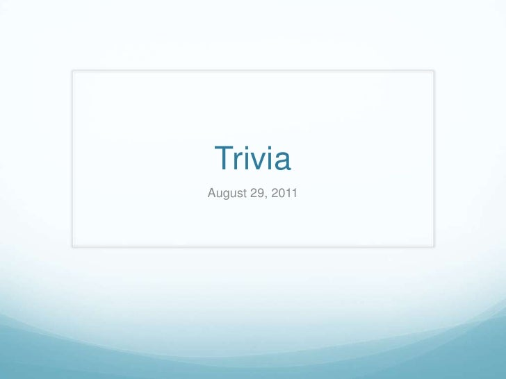 Trivia<br />August 29, 2011<br />