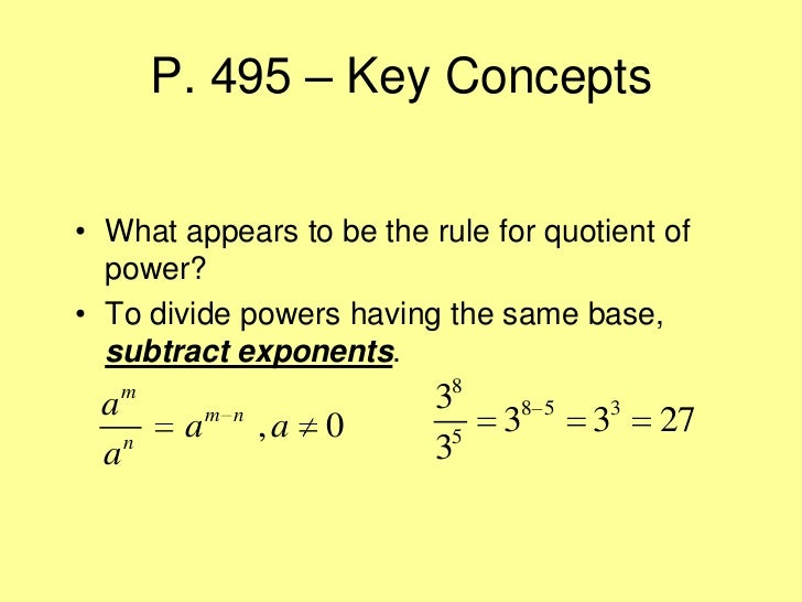 P. 495 – Key Concepts• What appears to be the rule for quotient of  power?• To divide powers having the same base,  subtra...