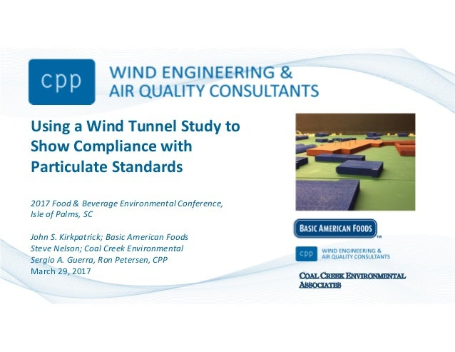 Using a Wind Tunnel Study to Show Compliance with Particulate Standards 2017 Food & Beverage Environmental Conference, Isl...