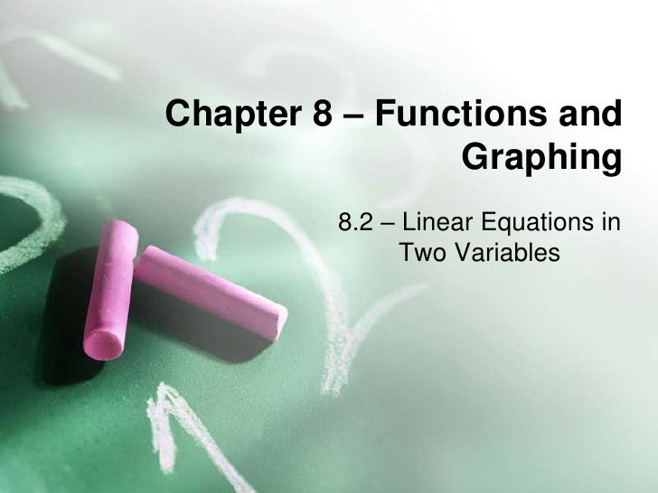 Chapter 8 – Functions and                 Graphing          8.2 – Linear Equations in                Two Variables