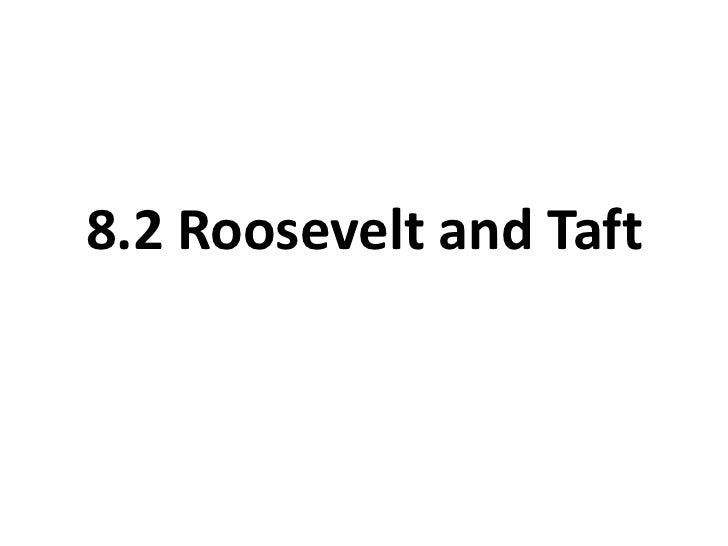 8.2 Roosevelt and Taft<br />