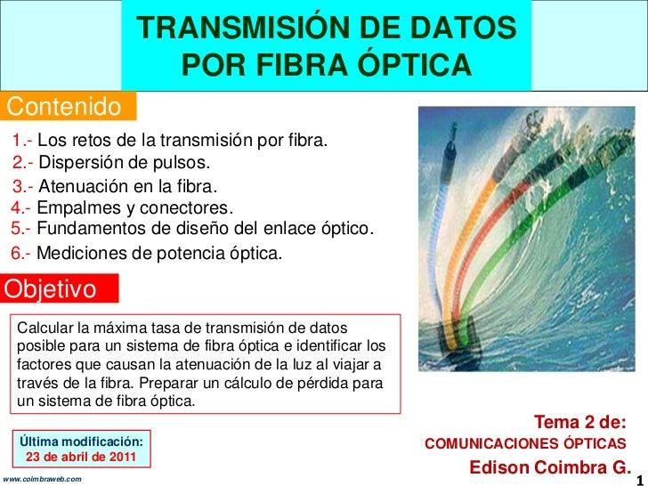 TRANSMISIÓN DE DATOS POR FIBRA ÓPTICA<br />Contenido<br />1.- Los retos de la transmisión por fibra.<br />2.- Dispersión d...