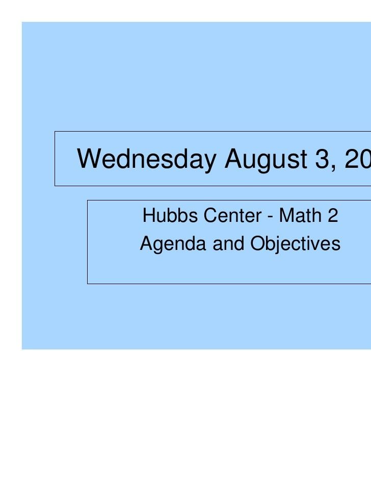 Wednesday August 3, 2011    Hubbs Center - Math 2    Agenda and Objectives