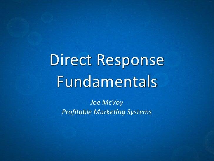 Direct Response  Fundamentals           Joe McVoy  Profitable Marke1ng Systems