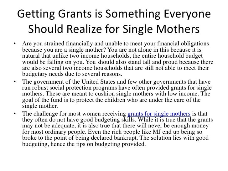 Getting Grants is Something Everyone Should Realize for Single Mothers<br />Are you strained financially and unable to mee...
