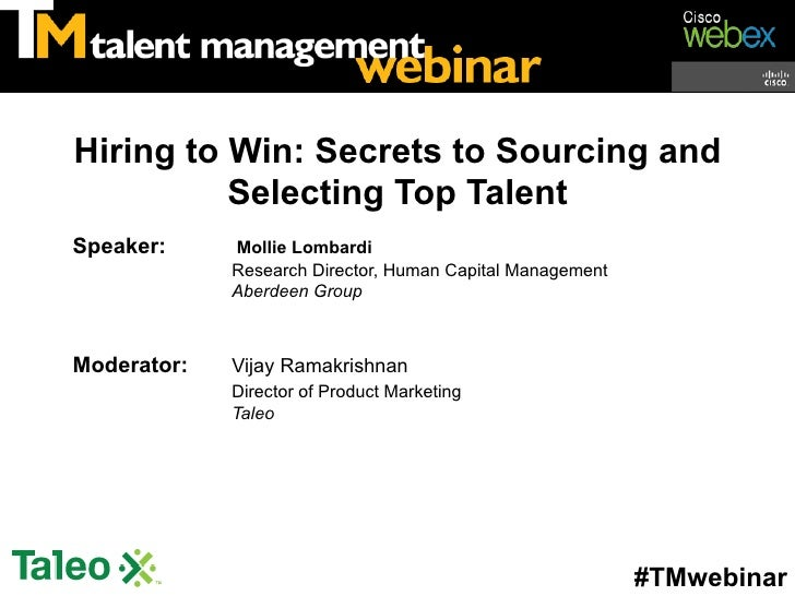 Hiring to Win: Secrets to Sourcing and          Selecting Top TalentSpeaker:     Mollie Lombardi             Research Dire...