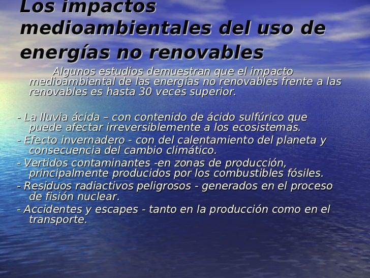 Los impactosmedioambientales del uso deenergías no renovables      Algunos estudios demuestran que el impacto  medioambien...