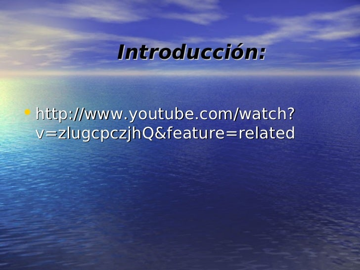 Introducción:• http://www.youtube.com/watch? v=zlugcpczjhQ&feature=related